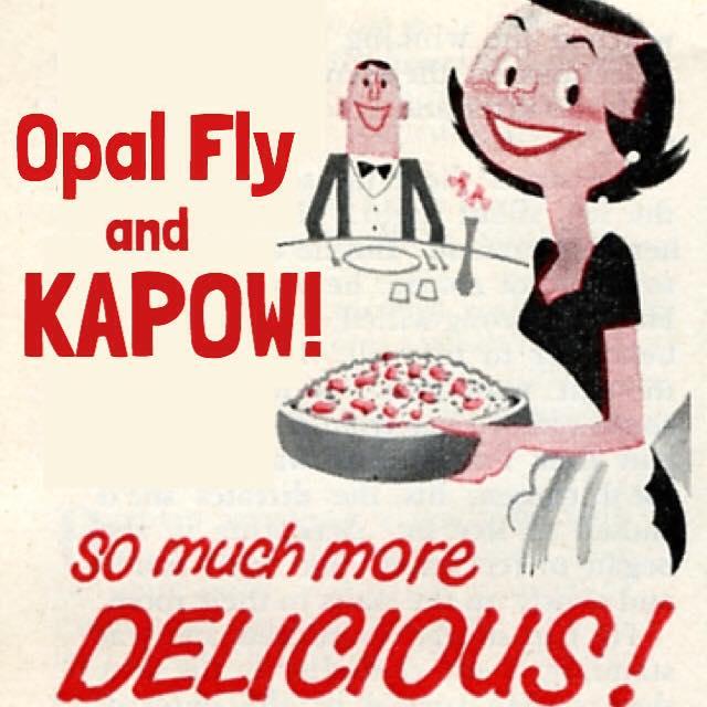 Opal Fly & Kapow